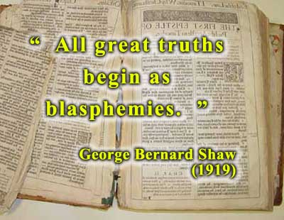 All Great Truths Begin as Blasphemies - George Bernard Shaw